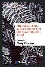 The Grecians: A Dialogue on Education, pp. 1-138