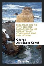 Ezra Stiles and the Jews: Selected Passages from His Literary Diary Concerning Jews and Judaism