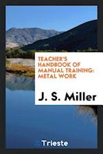 Teacher's Handbook of Manual Training: Metal Work