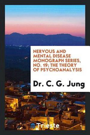 Bog, hæftet Nervous and Mental Disease Monograph Series, No. 19; The Theory of Psychoanalysis af Dr. C. G. Jung