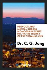 Nervous and Mental Disease Monograph Series, No. 19; The Theory of Psychoanalysis af Dr. C. G. Jung