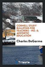 Cornell Study Bulletins for Teachers - No. 6; Aesthetic Education