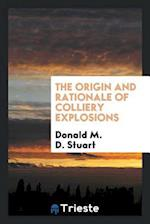 The Origin and Rationale of Colliery Explosions af Donald M. D. Stuart