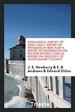 Geological Survey of Ohio: Part I. Report of Progress in 1869; Part II. Report of Progress in the Second District; Part III. Report on Geology of Mont