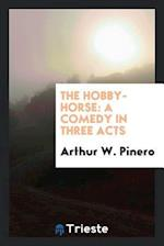 The Hobby-Horse: A Comedy in Three Acts