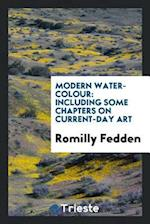 Modern Water-Colour: Including Some Chapters on Current-Day Art