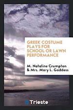 Greek Costume Plays for School or Lawn Performance af M. Nataline Crumpton, Mrs. Mary L. Gaddess