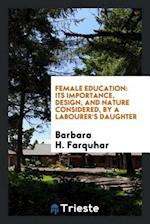 Female Education: Its Importance, Design, and Nature Considered, by a Labourer's Daughter