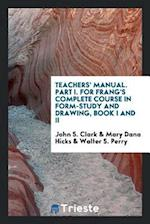 Teachers' Manual. Part I. For Frang's Complete Course in Form-Study and Drawing, Book I and II