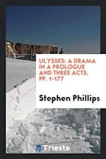 Ulysses: A Drama in a Prologue and Three Acts, pp. 1-177