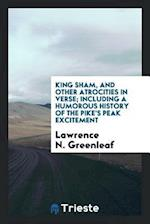 King Sham, and Other Atrocities in Verse; Including a Humorous History of the Pike's Peak Excitement