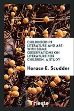 Childhood in Literature and Art: With Some Observations on Literature for Children. A Study