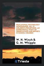 Educational Psychology Monographs. No. 12. Children's Perceptions: An Experimental Study of Observations and Reports in School Children