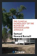 The Clinical Pathology of the Blood of Domesticated Animals