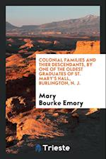 Colonial Families and Thier Descendants, by One of the Oldest Graduates of St. Mary's Hall, Burlington, N. J.