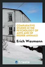 Comparative Studies in the Psychology of Ants and of Higher Animals