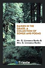 Daisies in the Grass: A Collection of Songs and Poems af Mrs. G. Linnaeus Banks, Mr. G. Linnaeus Banks