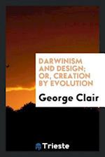 Darwinism and Design; Or, Creation by Evolution