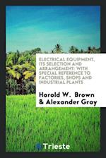Electrical Equipment, Its Selection and Arrangement: With Special Reference to Factories, Shops and Industrial Plants