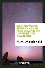 Electric Waves: Being an Adams Prize Essay in the University of Cambridge
