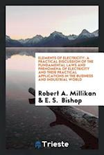 Elements of Electricity: A Practical Discussion of the Fundamental Laws and Phenomena of Electricity and Their Practical Applications in the Business