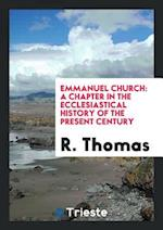 Emmanuel Church: A Chapter in the Ecclesiastical History of the Present Century
