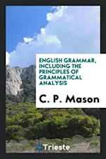 English Grammar, Including the Principles of Grammatical Analysis