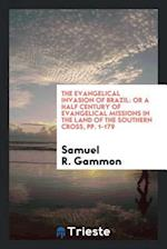 The Evangelical Invasion of Brazil: Or a Half Century of Evangelical Missions in the Land of the Southern Cross, pp. 1-179 af Samuel R. Gammon
