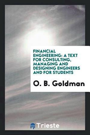 Financial Engineering: A Text for Consulting, Managing and Designing Engineers and for Students