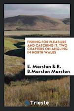 Fishing for Pleasure and Catching It. Two Chapters on Angling in North Wales