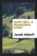 Mary Bell; A Franconia Story