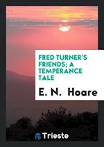 Fred Turner's Friends; A Temperance Tale