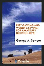 Fret-Sawing and Wood-Carving, for Amateurs. [Boston-1875]