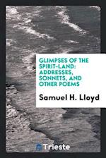 Glimpses of the Spirit-Land: Addresses, Sonnets, and Other Poems