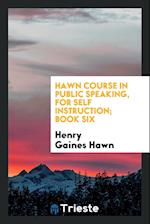 Hawn Course in Public Speaking, for Self Instruction; Book Six