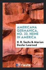 Americana Germanica, No. 23. Heine in America