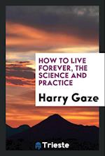 How to Live Forever, the Science and Practice