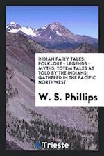 Indian Fairy Tales; Folklore - Legends - Myths; Totem Tales as Told by the Indians; Gathered in the Pacific Northwest