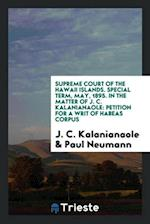Supreme Court of the Hawaii Islands. Special Term, May, 1895. In the Matter of J. C. Kalanianaole: Petition for a Writ of Habeas Corpus