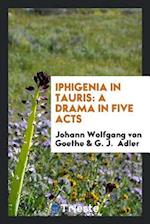 Iphigenia in Tauris: A Drama in Five Acts