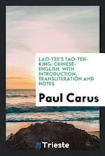 Lao-Tze's Tao-Teh-King: Chinese-English. With Introduction, Transliteration and Notes