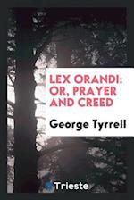 Lex Orandi: Or, Prayer and Creed