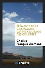 Éléments de la Grammaire Latine à L'usage des Collèges