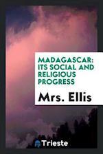 Madagascar: Its Social and Religious Progress