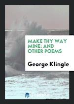 Make Thy Way Mine: And Other Poems