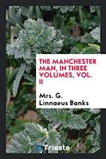 The Manchester Man, in Three Volumes, Vol. II