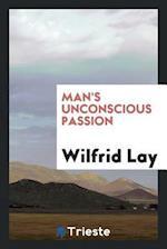 Man's Unconscious Passion