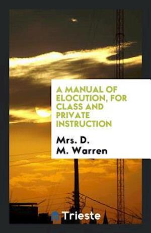 A Manual of Elocution, for Class and Private Instruction