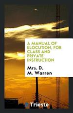 A Manual of Elocution, for Class and Private Instruction af Mrs. D. M. Warren