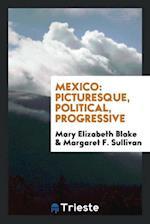 Mexico: Picturesque, Political, Progressive